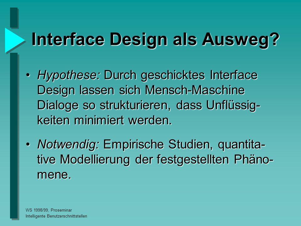 WS 1998/99, Proseminar Intelligente Benutzerschnittstellen Interface Design als Ausweg.