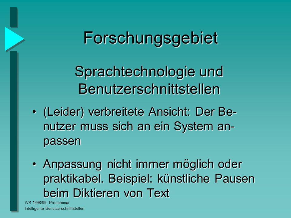 WS 1998/99, Proseminar Intelligente Benutzerschnittstellen Zusammenfassung Sprachverstehende Systeme müssen unter realistischen Bedingungen entwickelt und getestet werden.Sprachverstehende Systeme müssen unter realistischen Bedingungen entwickelt und getestet werden.