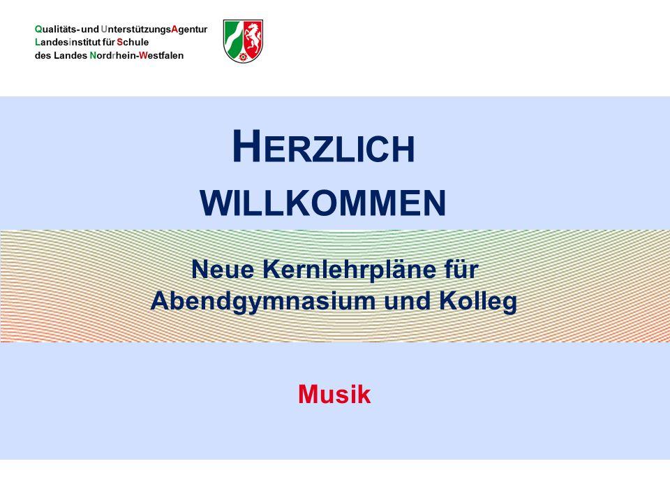 H ERZLICH WILLKOMMEN Neue Kernlehrpläne für Abendgymnasium und Kolleg Musik