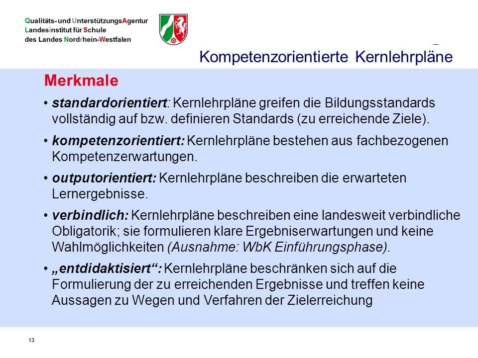 13 Merkmale standardorientiert: Kernlehrpläne greifen die Bildungsstandards vollständig auf bzw.
