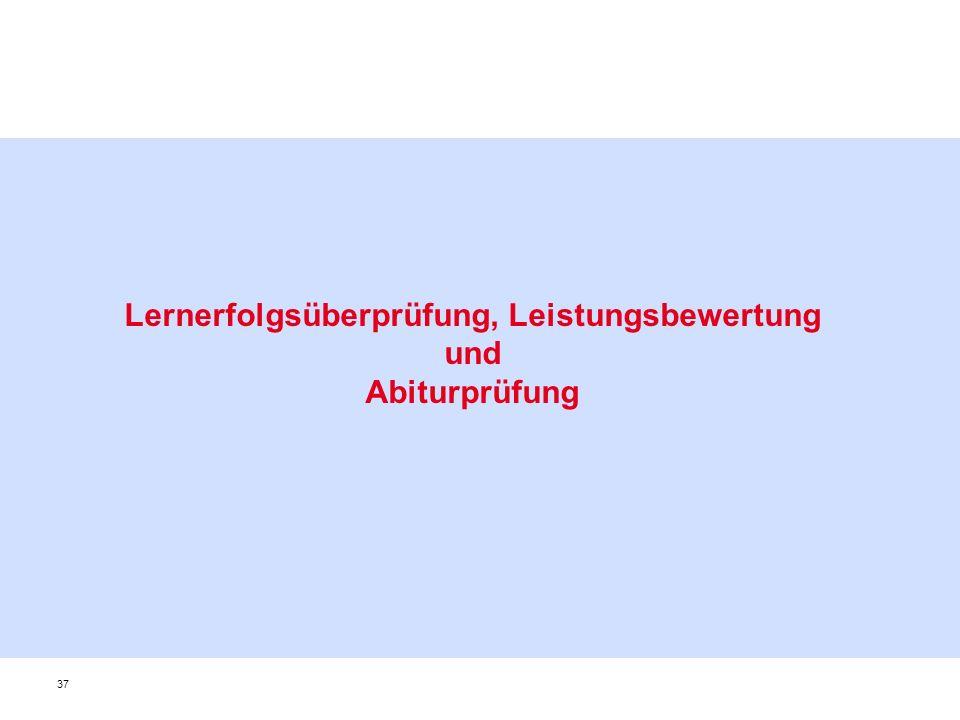 Lernerfolgsüberprüfung, Leistungsbewertung und Abiturprüfung 37