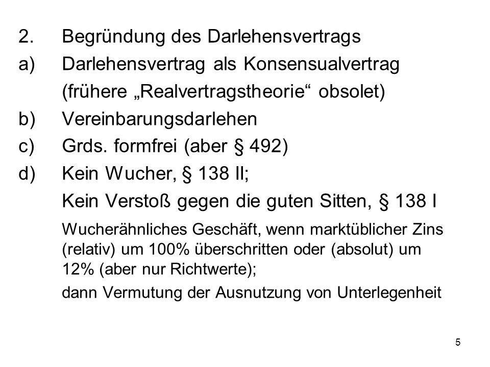 6 d)Rechtsfolgen: - Darlehensvertrag nichtig; - keine geltungserhaltende Reduktion - Rückabwicklung nach § 812 I 1 Alt.
