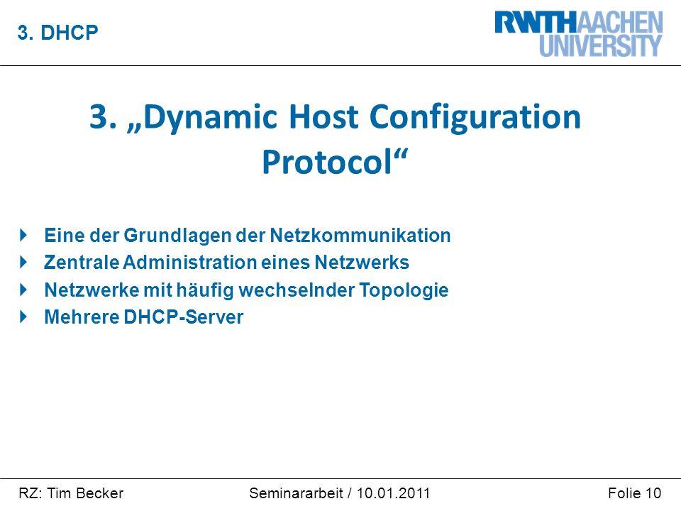 RZ: Tim BeckerFolie 10Seminararbeit / 10.01.2011  Eine der Grundlagen der Netzkommunikation  Zentrale Administration eines Netzwerks  Netzwerke mit häufig wechselnder Topologie  Mehrere DHCP-Server 3.