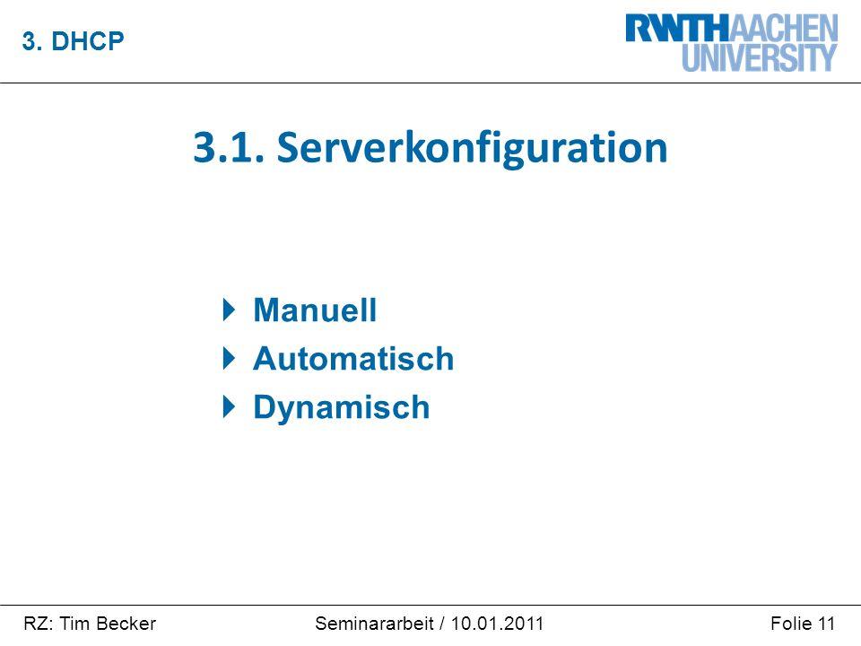 RZ: Tim BeckerFolie 11Seminararbeit / 10.01.2011  Manuell  Automatisch  Dynamisch 3. DHCP 3.1. Serverkonfiguration