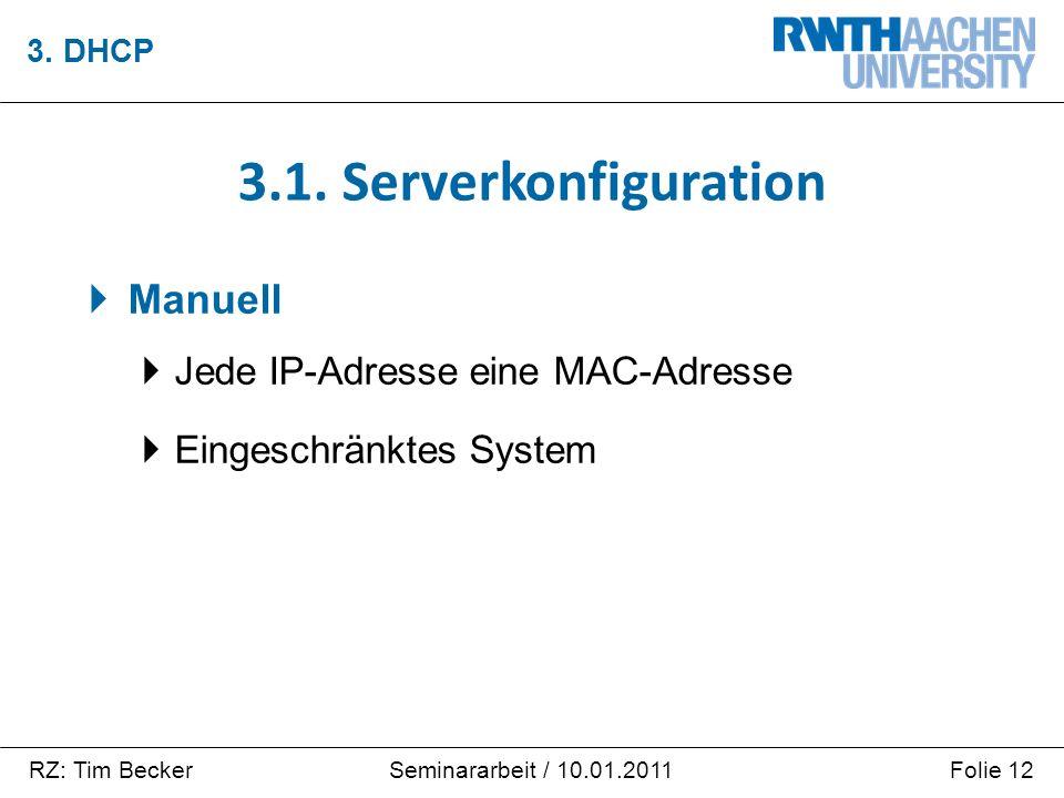 RZ: Tim BeckerFolie 12Seminararbeit / 10.01.2011  Manuell  Jede IP-Adresse eine MAC-Adresse  Eingeschränktes System 3. DHCP 3.1. Serverkonfiguratio