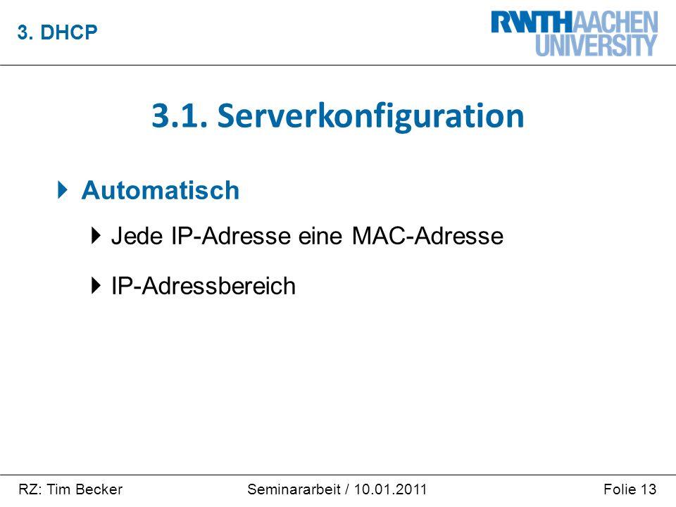 RZ: Tim BeckerFolie 13Seminararbeit / 10.01.2011  Automatisch  Jede IP-Adresse eine MAC-Adresse  IP-Adressbereich 3. DHCP 3.1. Serverkonfiguration