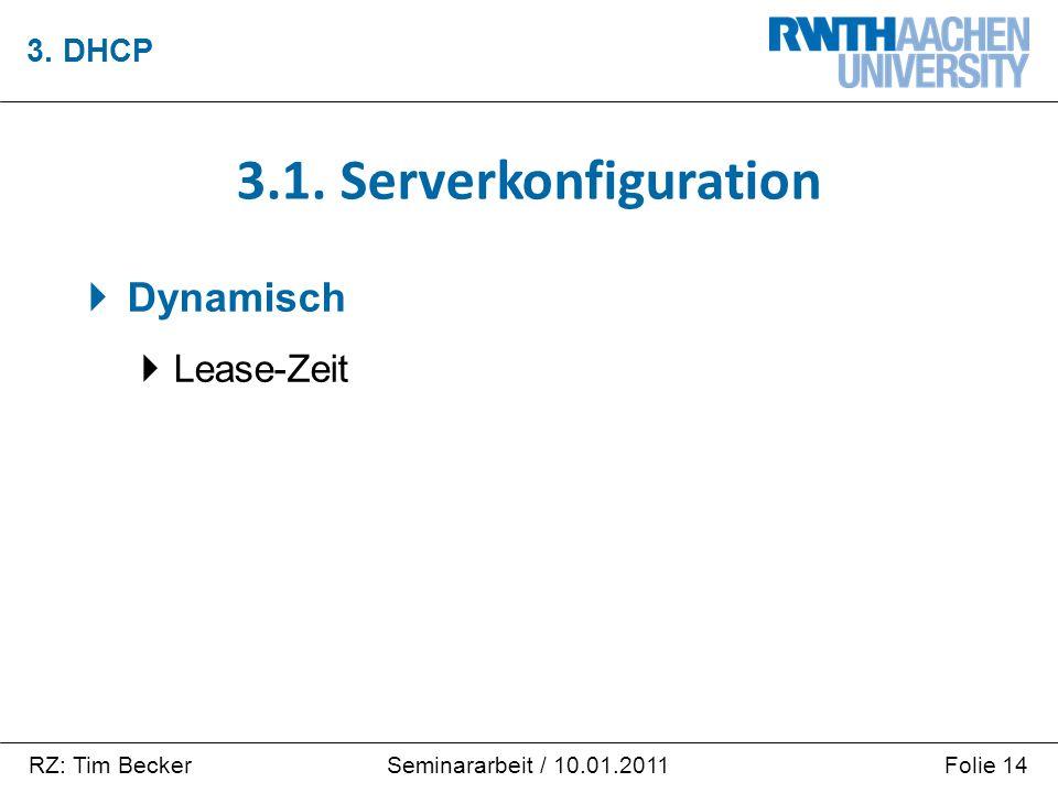 RZ: Tim BeckerFolie 14Seminararbeit / 10.01.2011  Dynamisch  Lease-Zeit 3. DHCP 3.1. Serverkonfiguration