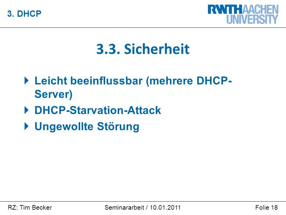RZ: Tim BeckerFolie 18Seminararbeit / 10.01.2011  Leicht beeinflussbar (mehrere DHCP- Server)  DHCP-Starvation-Attack  Ungewollte Störung 3. DHCP 3
