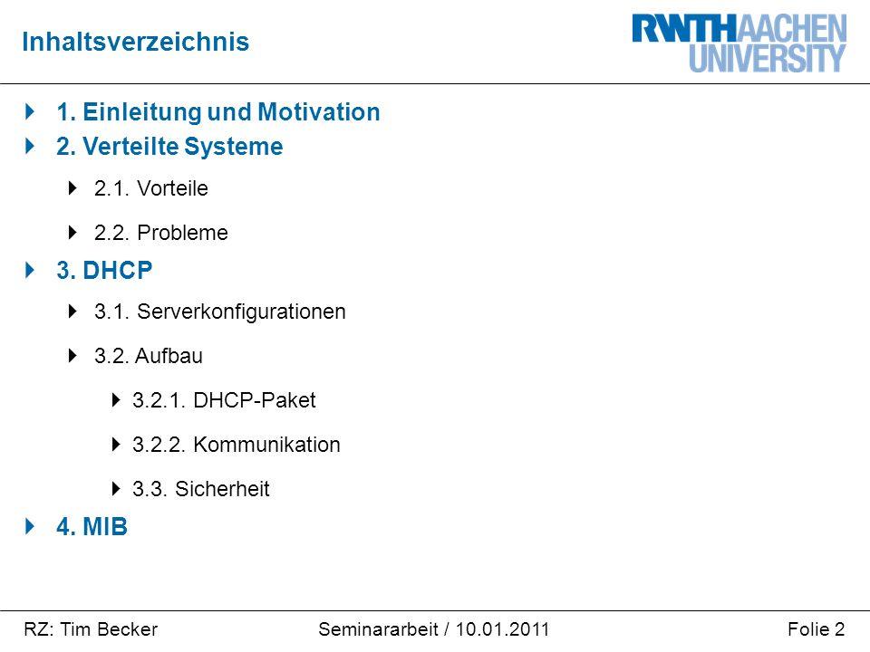 RZ: Tim BeckerFolie 2Seminararbeit / 10.01.2011  1. Einleitung und Motivation  2. Verteilte Systeme  2.1. Vorteile  2.2. Probleme  3. DHCP  3.1.