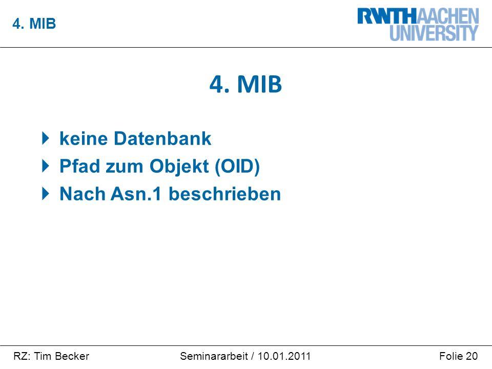 RZ: Tim BeckerFolie 20Seminararbeit / 10.01.2011  keine Datenbank  Pfad zum Objekt (OID)  Nach Asn.1 beschrieben 4. MIB