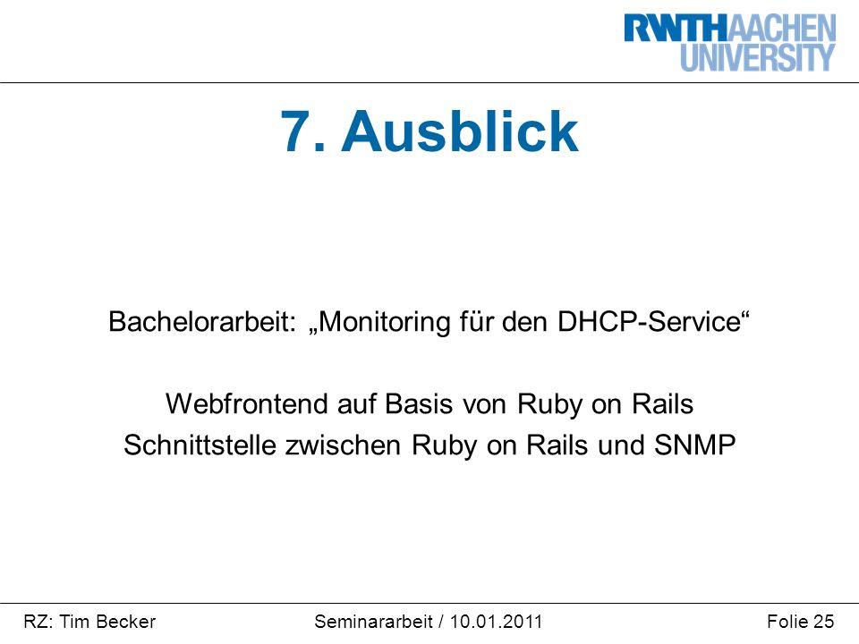 """RZ: Tim BeckerFolie 25Seminararbeit / 10.01.2011 7. Ausblick Bachelorarbeit: """"Monitoring für den DHCP-Service"""" Webfrontend auf Basis von Ruby on Rails"""