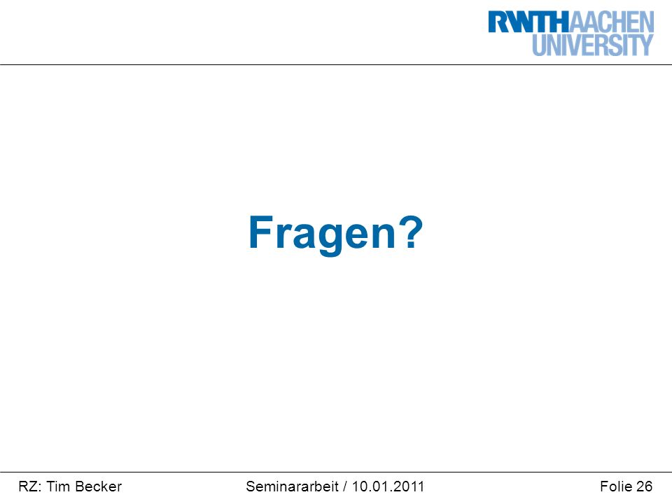 RZ: Tim BeckerFolie 26Seminararbeit / 10.01.2011 Fragen?