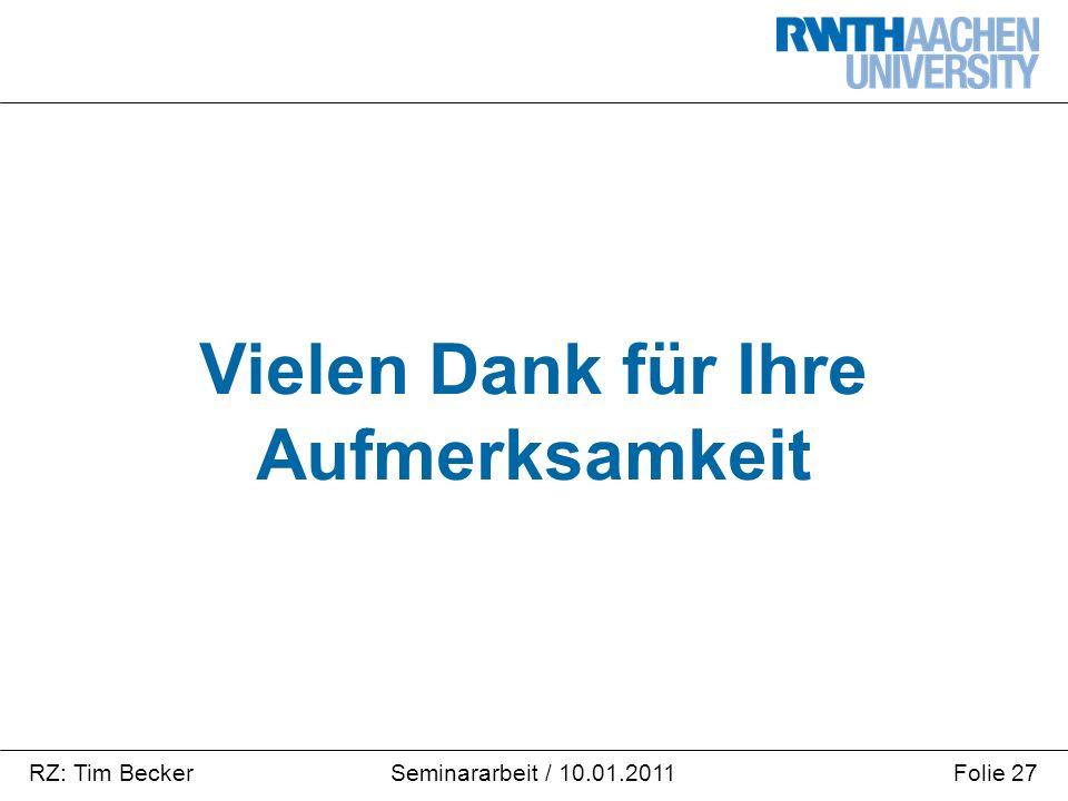 RZ: Tim BeckerFolie 27Seminararbeit / 10.01.2011 Vielen Dank für Ihre Aufmerksamkeit
