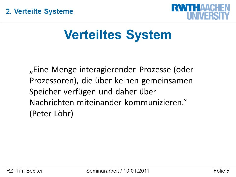 """RZ: Tim BeckerFolie 5Seminararbeit / 10.01.2011 Verteiltes System 2. Verteilte Systeme """"Eine Menge interagierender Prozesse (oder Prozessoren), die üb"""