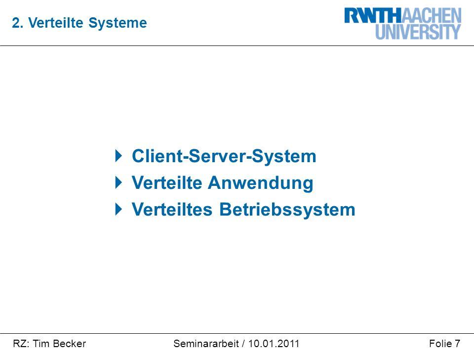 RZ: Tim BeckerFolie 7Seminararbeit / 10.01.2011  Client-Server-System  Verteilte Anwendung  Verteiltes Betriebssystem 2. Verteilte Systeme