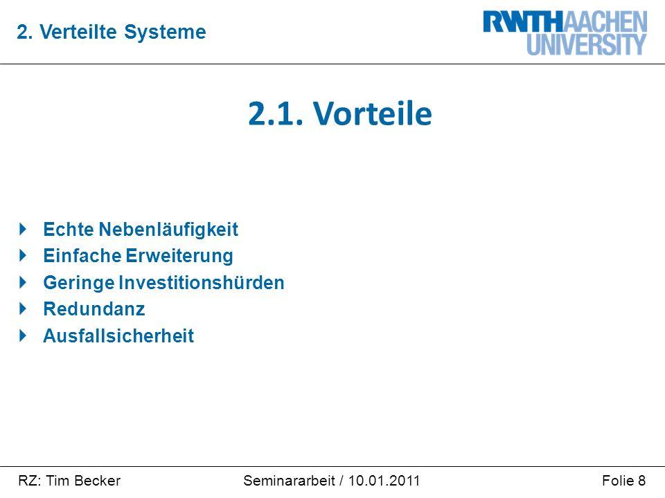 RZ: Tim BeckerFolie 8Seminararbeit / 10.01.2011  Echte Nebenläufigkeit  Einfache Erweiterung  Geringe Investitionshürden  Redundanz  Ausfallsicherheit 2.