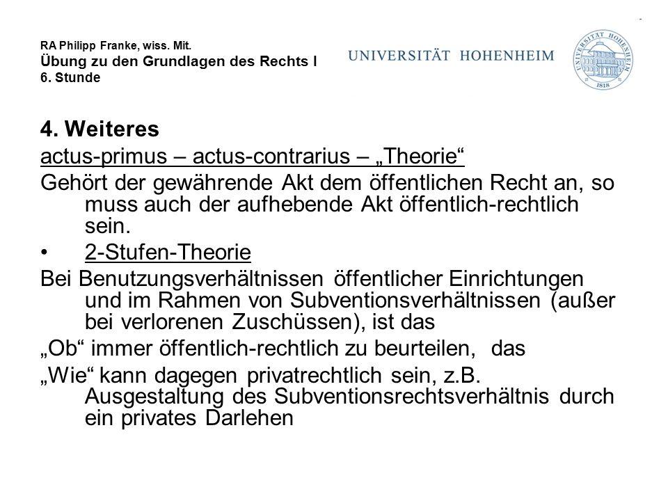 """RA Philipp Franke, wiss. Mit. Übung zu den Grundlagen des Rechts I 6. Stunde 4. Weiteres actus-primus – actus-contrarius – """"Theorie"""" Gehört der gewähr"""