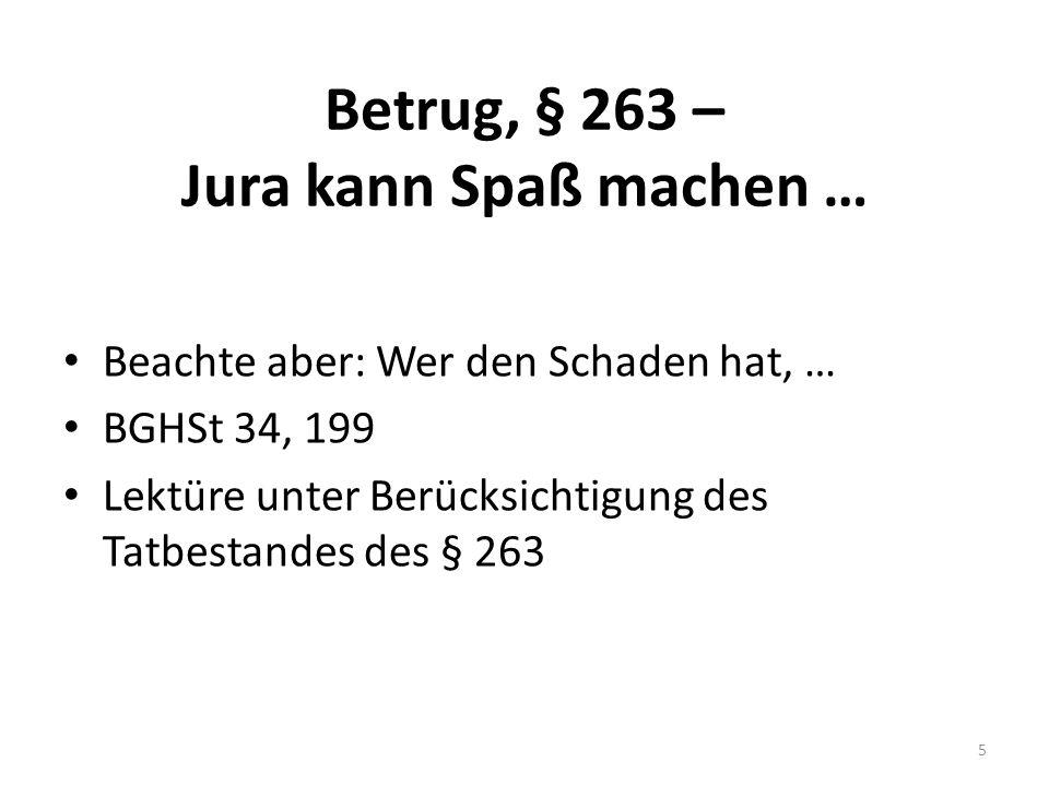 Betrug, § 263 – Jura kann Spaß machen … Beachte aber: Wer den Schaden hat, … BGHSt 34, 199 Lektüre unter Berücksichtigung des Tatbestandes des § 263 5