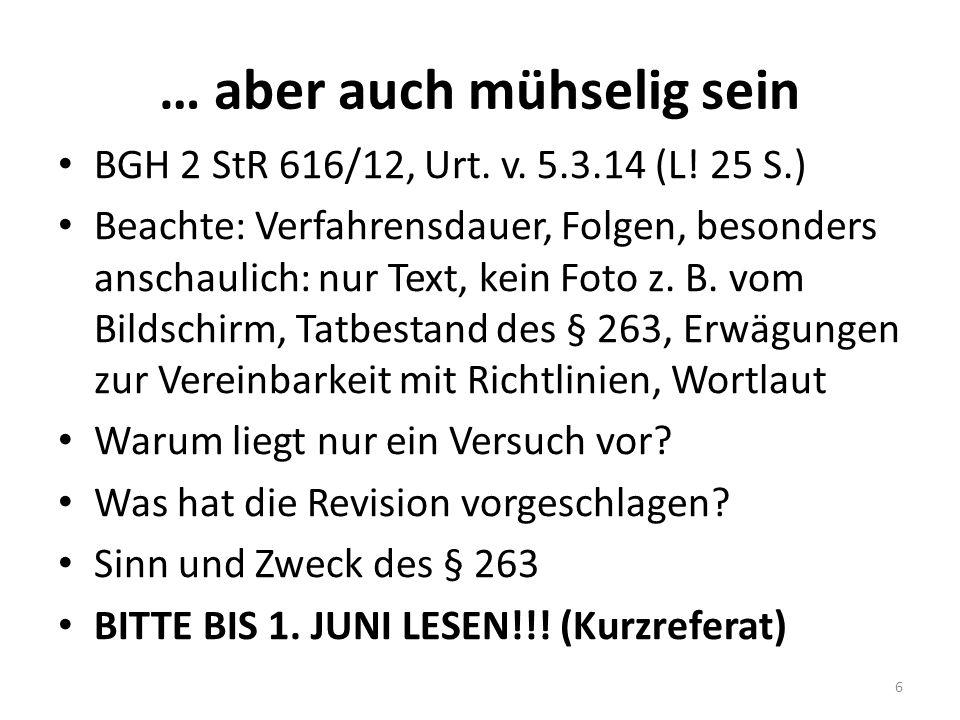 … aber auch mühselig sein BGH 2 StR 616/12, Urt. v.