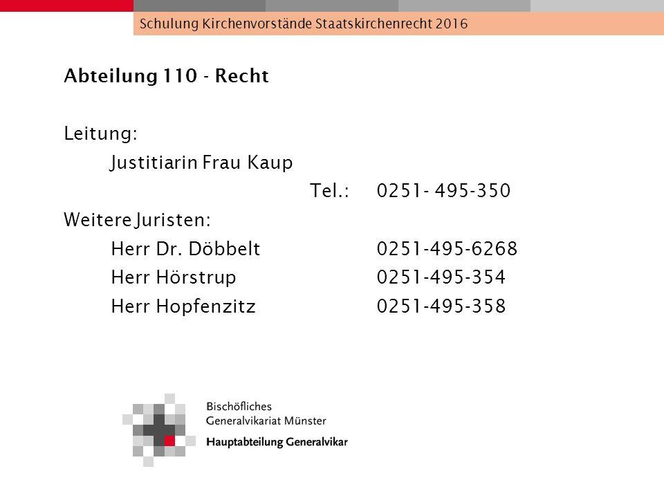 Abteilung 110 - Recht Leitung: Justitiarin Frau Kaup Tel.:0251- 495-350 Weitere Juristen: Herr Dr. Döbbelt 0251-495-6268 Herr Hörstrup 0251-495-354 He