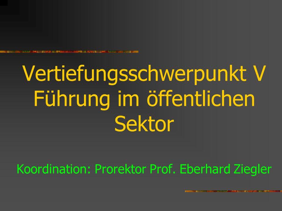 Vertiefungsschwerpunkt V Führung im öffentlichen Sektor Koordination: Prorektor Prof.