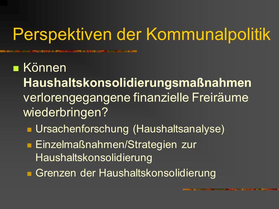 Perspektiven der Kommunalpolitik Können Haushaltskonsolidierungsmaßnahmen verlorengegangene finanzielle Freiräume wiederbringen.