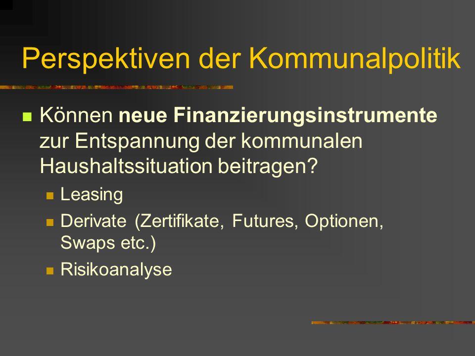 Perspektiven der Kommunalpolitik Können neue Finanzierungsinstrumente zur Entspannung der kommunalen Haushaltssituation beitragen.