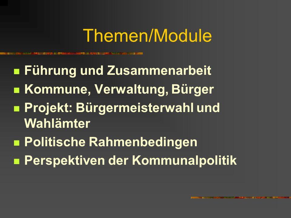 Themen/Module Führung und Zusammenarbeit Kommune, Verwaltung, Bürger Projekt: Bürgermeisterwahl und Wahlämter Politische Rahmenbedingen Perspektiven der Kommunalpolitik