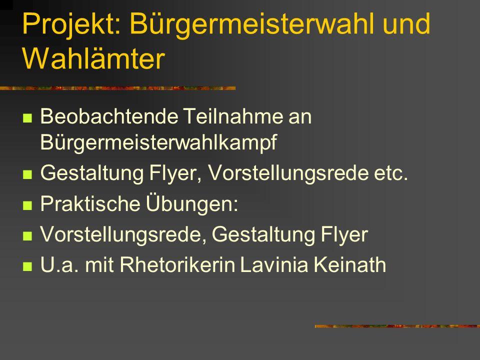 Projekt: Bürgermeisterwahl und Wahlämter Beobachtende Teilnahme an Bürgermeisterwahlkampf Gestaltung Flyer, Vorstellungsrede etc.