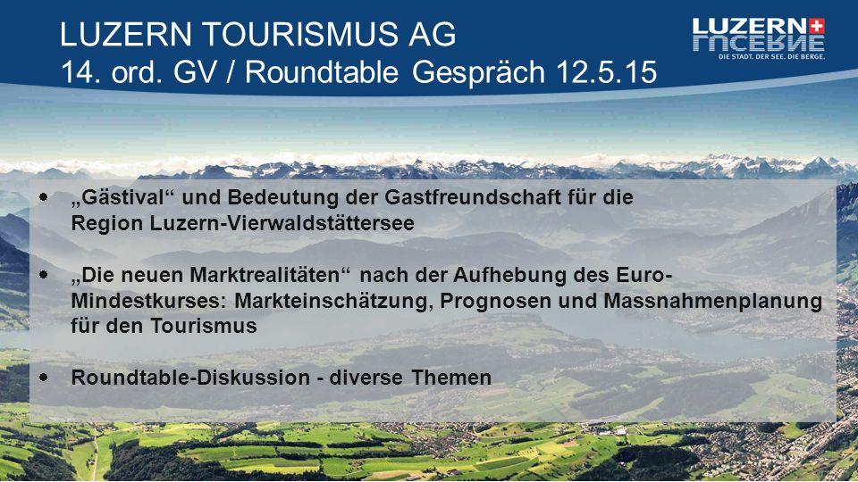 """14. ord. GV / Roundtable Gespräch 12.5.15 LUZERN TOURISMUS AG  """"Gästival"""" und Bedeutung der Gastfreundschaft für die Region Luzern-Vierwaldstättersee"""