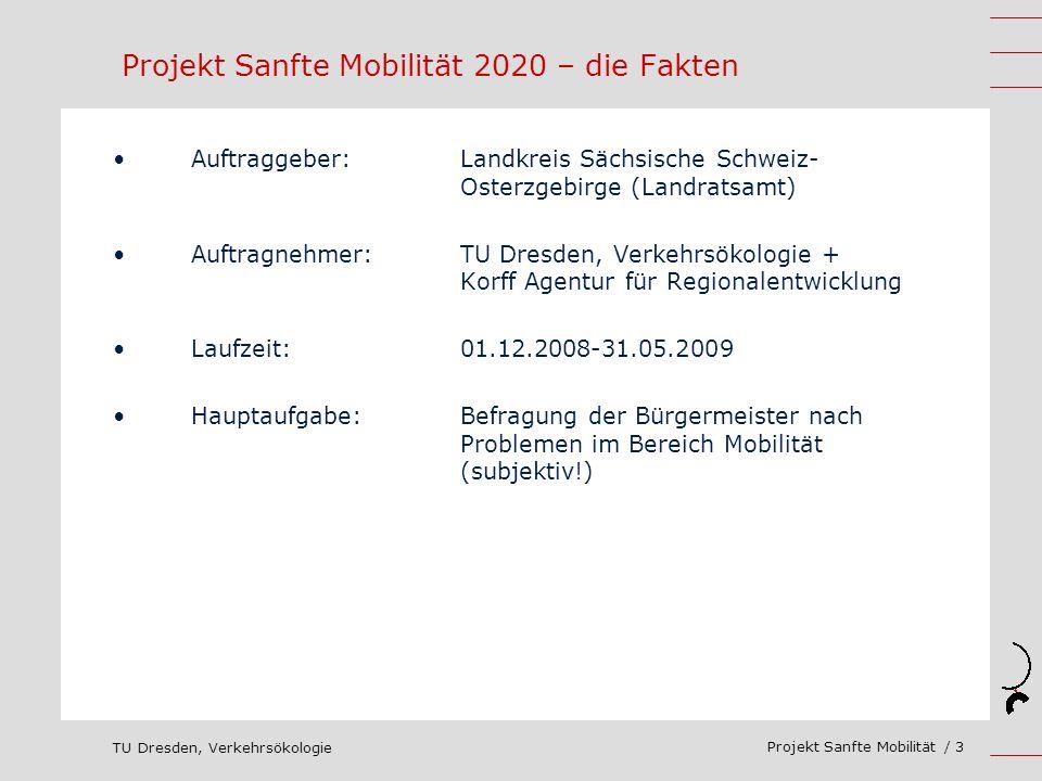 TU Dresden, Verkehrsökologie Projekt Sanfte Mobilität / 3 Projekt Sanfte Mobilität 2020 – die Fakten Auftraggeber: Landkreis Sächsische Schweiz- Oster