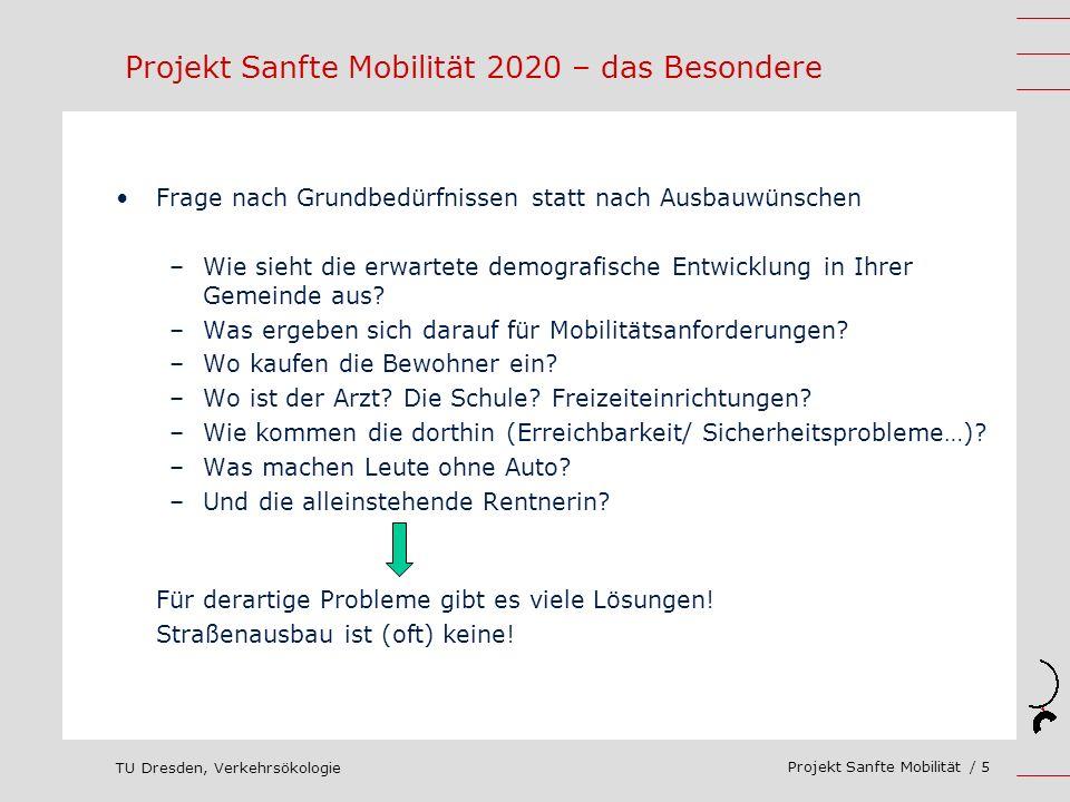 TU Dresden, Verkehrsökologie Projekt Sanfte Mobilität / 5 Projekt Sanfte Mobilität 2020 – das Besondere Frage nach Grundbedürfnissen statt nach Ausbau