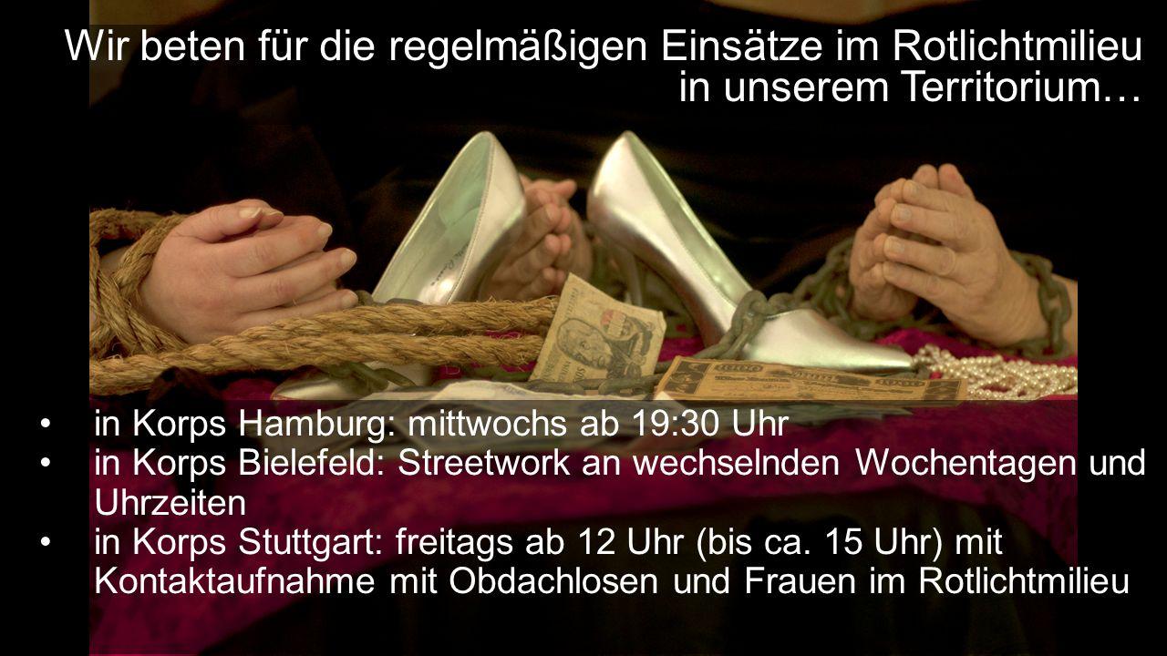 in Korps Hamburg: mittwochs ab 19:30 Uhr in Korps Bielefeld: Streetwork an wechselnden Wochentagen und Uhrzeiten in Korps Stuttgart: freitags ab 12 Uhr (bis ca.
