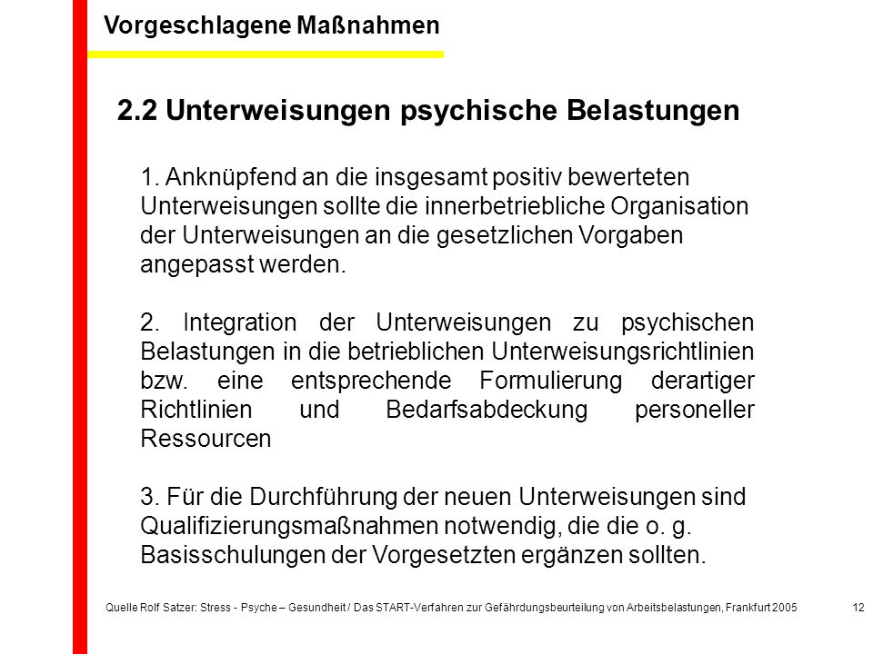 Quelle Rolf Satzer: Stress - Psyche – Gesundheit / Das START-Verfahren zur Gefährdungsbeurteilung von Arbeitsbelastungen, Frankfurt 200512 Vorgeschlagene Maßnahmen 2.2 Unterweisungen psychische Belastungen 1.