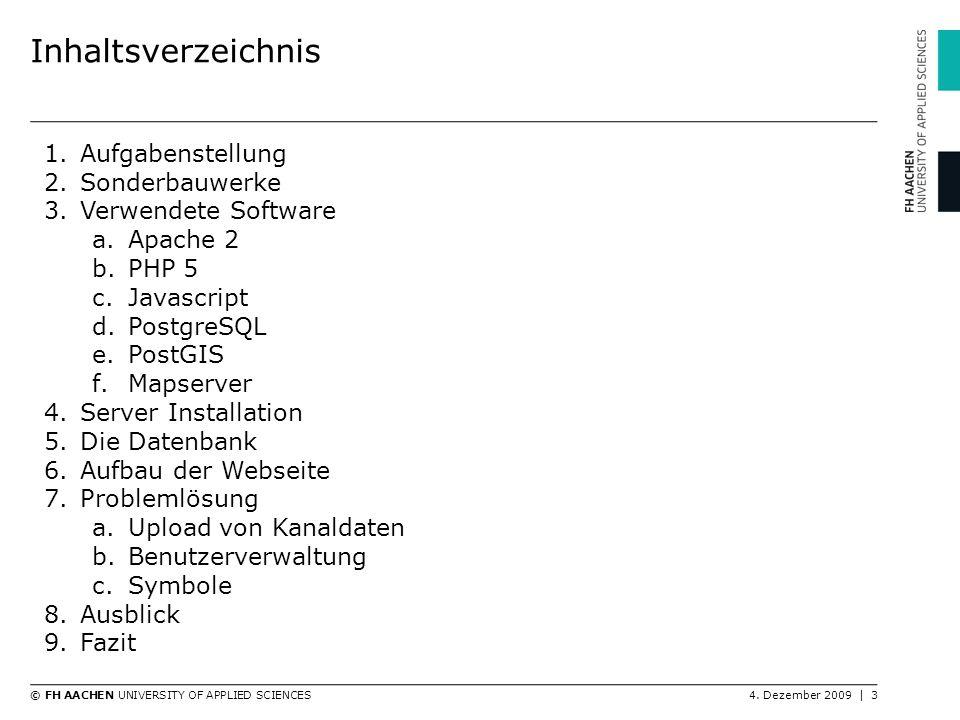 © FH AACHEN UNIVERSITY OF APPLIED SCIENCES4. Dezember 2009 | 3 Inhaltsverzeichnis 1.Aufgabenstellung 2.Sonderbauwerke 3.Verwendete Software a.Apache 2