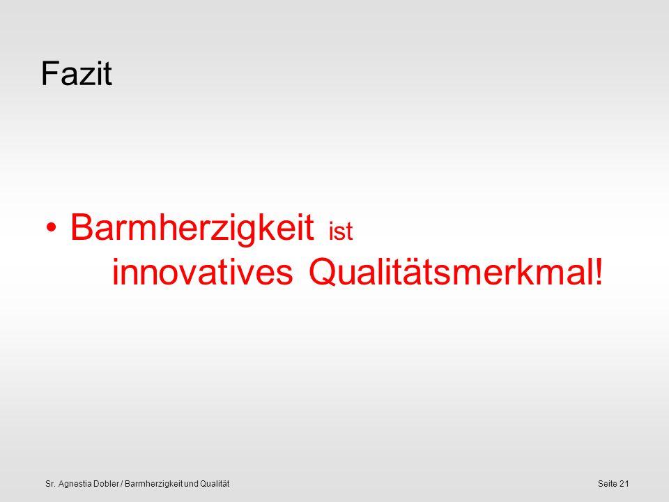 Sr. Agnestia Dobler / Barmherzigkeit und QualitätSeite 21 Fazit Barmherzigkeit ist innovatives Qualitätsmerkmal!