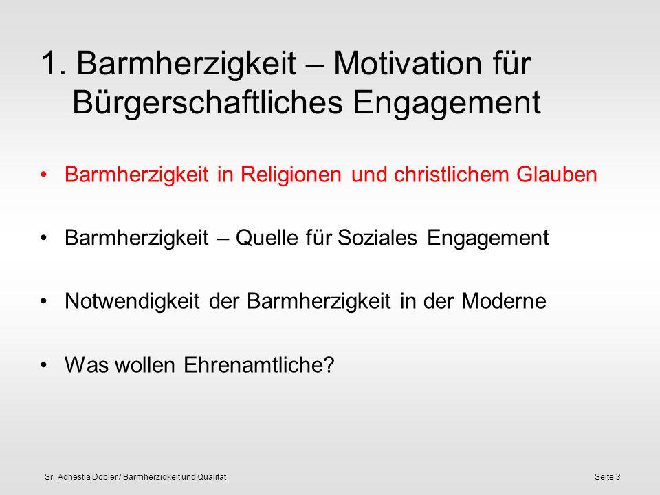 Sr. Agnestia Dobler / Barmherzigkeit und QualitätSeite 3 1. Barmherzigkeit – Motivation für Bürgerschaftliches Engagement Barmherzigkeit in Religionen