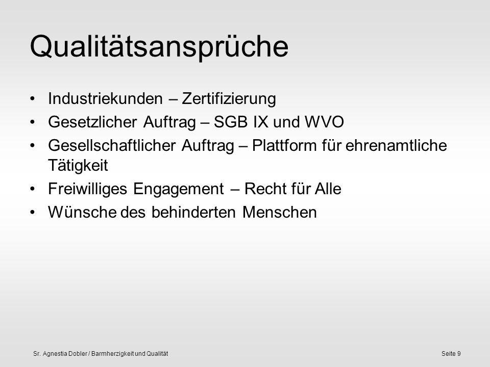 Sr. Agnestia Dobler / Barmherzigkeit und QualitätSeite 9 Qualitätsansprüche Industriekunden – Zertifizierung Gesetzlicher Auftrag – SGB IX und WVO Ges