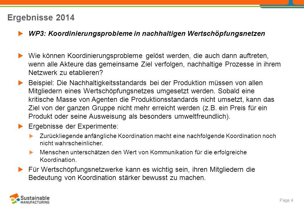 Ergebnisse 2014 Page 4  WP3: Koordinierungsprobleme in nachhaltigen Wertschöpfungsnetzen  Wie können Koordinierungsprobleme gelöst werden, die auch