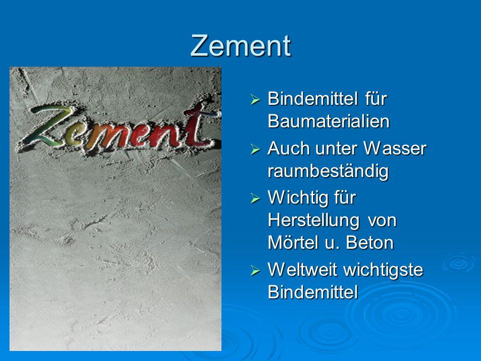 Zement  Bindemittel für Baumaterialien  Auch unter Wasser raumbeständig  Wichtig für Herstellung von Mörtel u. Beton  Weltweit wichtigste Bindemit