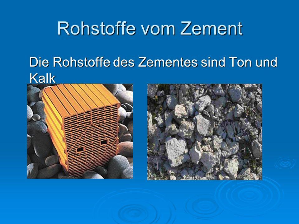 Rohstoffe vom Zement Die Rohstoffe des Zementes sind Ton und Kalk Die Rohstoffe des Zementes sind Ton und Kalk