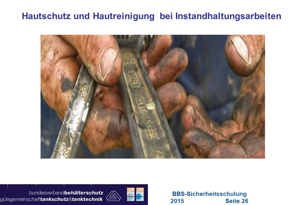 Maschinen in Europa Vorschriften-Übersicht für Maschinen Hautschutz und Hautreinigung bei Instandhaltungsarbeiten BBS-Sicherheitsschulung 2015Seite 26