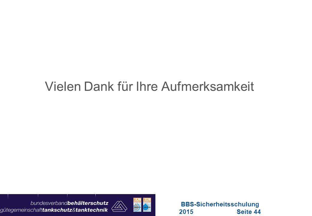 Maschinen in Europa Vorschriften-Übersicht für Maschinen Vielen Dank für Ihre Aufmerksamkeit BBS-Sicherheitsschulung 2015Seite 44