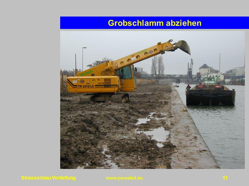 Strassenbau Vertiefungwww.poweleit.eu11 Grobschlamm abziehen