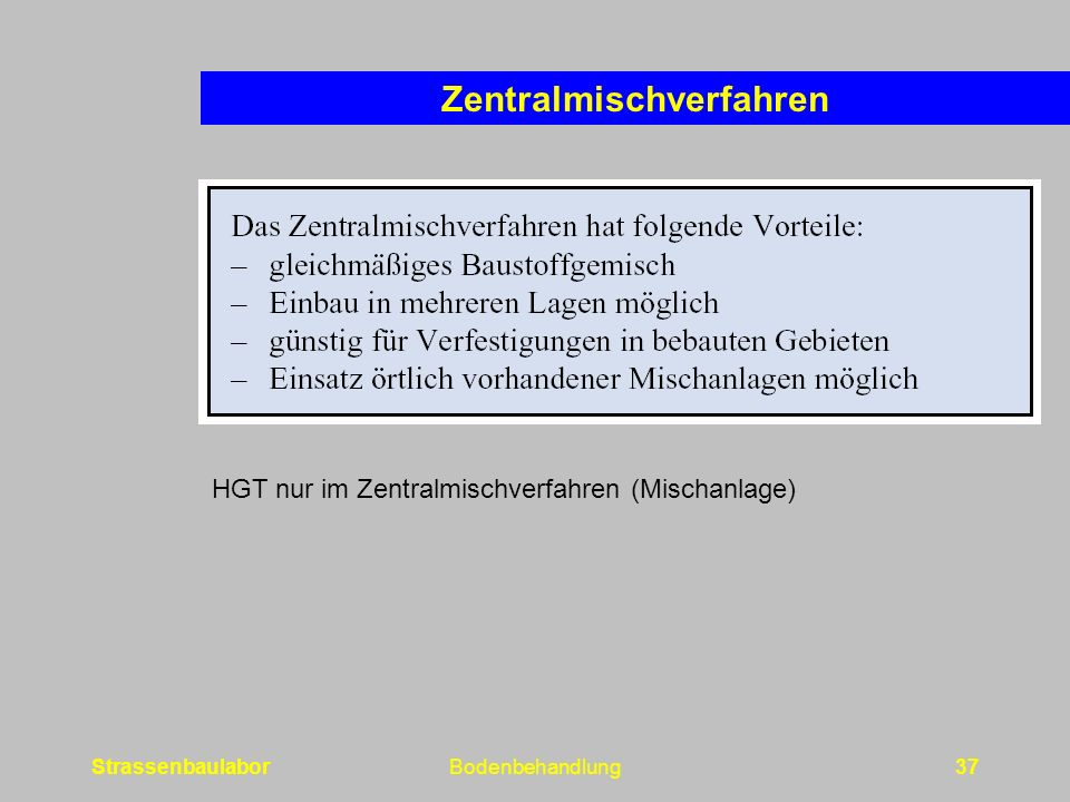StrassenbaulaborBodenbehandlung37 Zentralmischverfahren HGT nur im Zentralmischverfahren (Mischanlage)