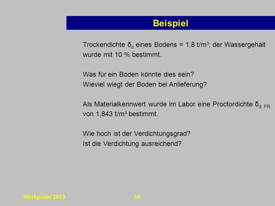 Werkpolier 201356 Trockendichte δ d eines Bodens = 1,8 t/m³; der Wassergehalt wurde mit 10 % bestimmt.