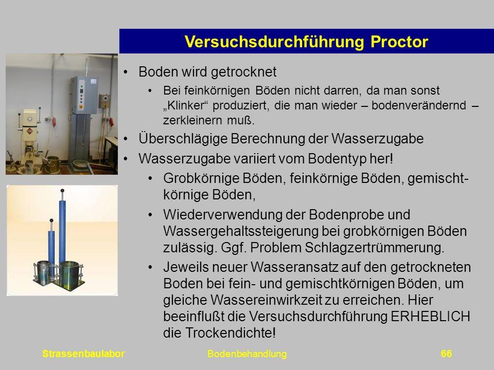 """StrassenbaulaborBodenbehandlung66 Versuchsdurchführung Proctor Boden wird getrocknet Bei feinkörnigen Böden nicht darren, da man sonst """"Klinker produziert, die man wieder – bodenverändernd – zerkleinern muß."""