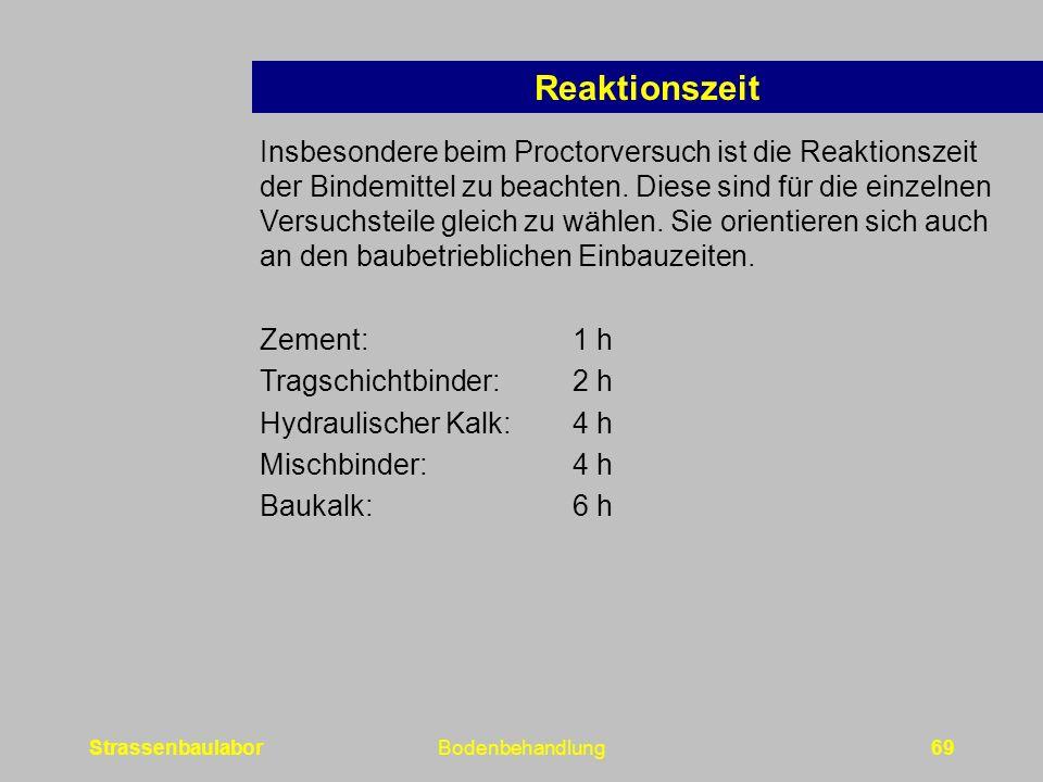 StrassenbaulaborBodenbehandlung69 Reaktionszeit Insbesondere beim Proctorversuch ist die Reaktionszeit der Bindemittel zu beachten.