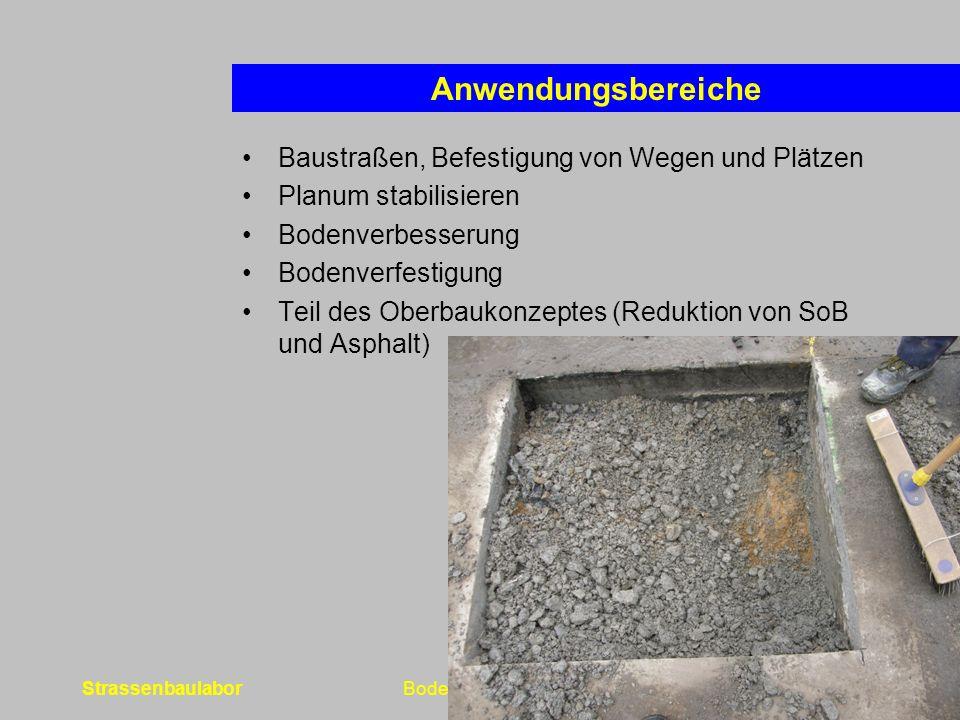 StrassenbaulaborBodenbehandlung8 Anwendungsbereiche Baustraßen, Befestigung von Wegen und Plätzen Planum stabilisieren Bodenverbesserung Bodenverfestigung Teil des Oberbaukonzeptes (Reduktion von SoB und Asphalt)
