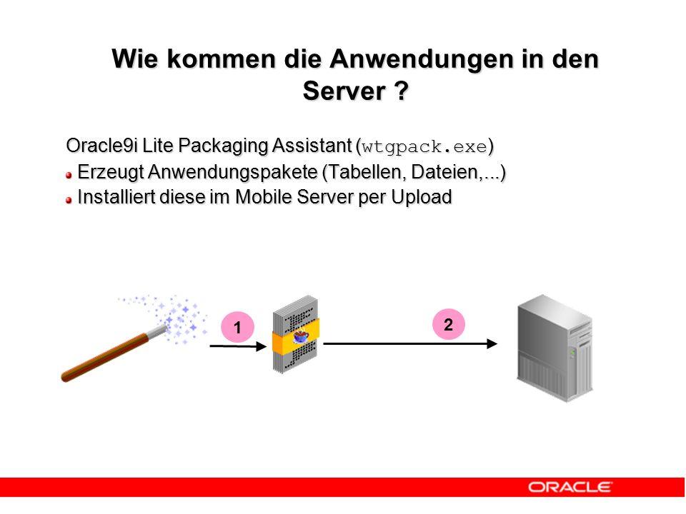 Oracle9i Lite Packaging Assistant ( wtgpack.exe ) Erzeugt Anwendungspakete (Tabellen, Dateien,...) Erzeugt Anwendungspakete (Tabellen, Dateien,...) Installiert diese im Mobile Server per Upload Installiert diese im Mobile Server per Upload 1 2 Wie kommen die Anwendungen in den Server